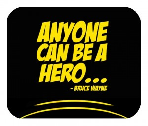 Anyone_Can_Be_a_Hero_Bruce_Wayne_Batman_Quote_Mouse_Pad__75413.1345184796.1280.1280