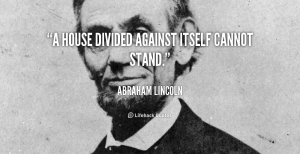 quote-Abraham-Lincoln-a-house-divided-against-itself-cannot-stand-860